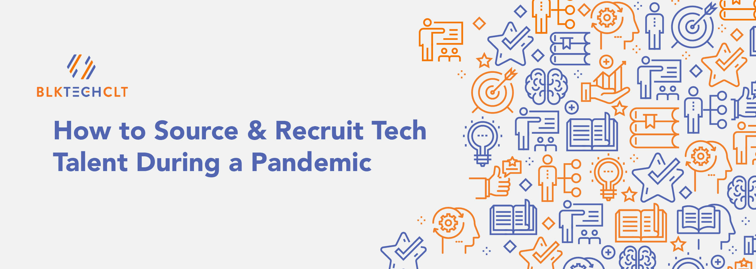 BLKTECHCLT How to Source and Recruit Tech Talent During a Pandemic banner with blue and orange business icons